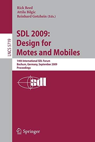 S.D.L. 2009: Design for Motes and Mobiles: 14th International S.D.L. Forum Bochum, Germany, September 22-24, 2009 Proceedings (Lecture Notes in ... Notes in Computer Science (5719), Band 5719)