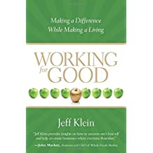 Working for Good: Making a Difference While Making a Living by Jeff Klein (2009-09-01)