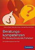 Beratungskompetenzen f?r die psychosoziale Fallarbeit: Ein sozialtherapeutisches Profil