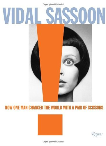 vidal-sassoon-how-one-man-changed-the-world-with-a-pair-of-scissors-by-vidal-sassoon-2012-10-02