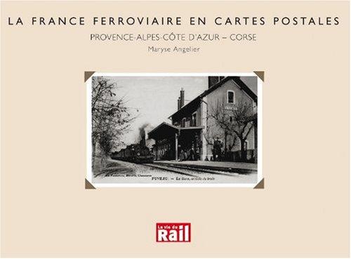 La France ferroviaire en cartes postales : Provence-Alpes-Côte d'Azur - Corse