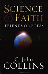 Science and Faith: Friends or Foes? by C. John Collins (2003-10-15)