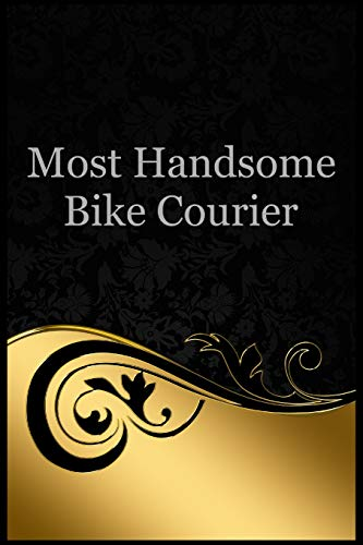 Most Handsome Bike Courier: Blank lined bike courier notebook (Laptop Courier Messenger)