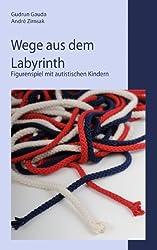 Wege aus dem Labyrinth: Figurenspiel mit autistischen Kindern