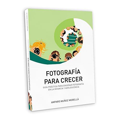 Fotografía para crecer: Guía práctica para enseñar fotografía en la infancia y adolescencia. (ANDANAfoto nº 2) por Amparo Muñoz Morella