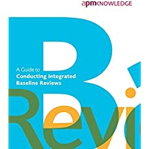 A Guide to Conducting Integrated Baseline Reviews: Applicable to All Projects Applying Project Controls by APM PMC SIG (2016-03-28)