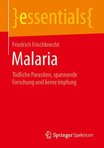 Malaria: Tödliche Parasiten, spannende Forschung und keine Impfung (essentials)
