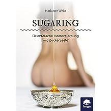 Sugaring: Orientalische Haarentfernung mit Zuckerpaste
