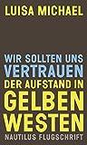 Wir sollten uns vertrauen. Der Aufstand in gelben Westen (Nautilus Flugschrift) - Luisa Michael