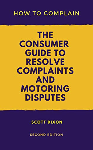 How To Complain: The Consumer Guide to Resolve Complaints and Motoring Disputes (English Edition)