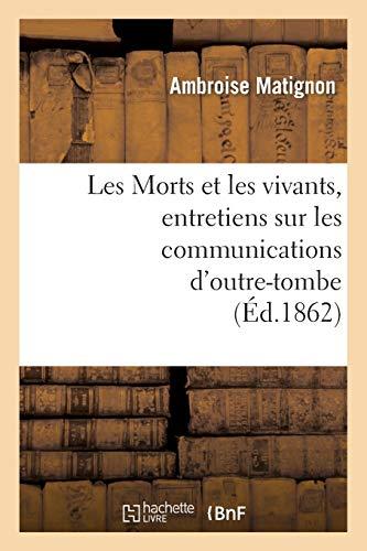 Les Morts et les vivants, entretiens sur les communications d'outre-tombe par Ambroise Matignon