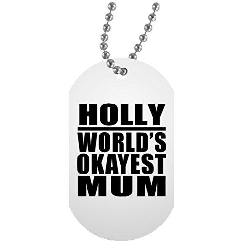Holly Worlds Okayest Mum - Military Dog Tag Militär Hundemarke Weiß Silberkette ID-Anhänger - Geschenk zum Geburtstag Jahrestag Muttertag Vatertag Ostern