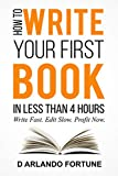 How to Write Your First Book in Less Than 4 Hours: Write Fast. Edit Slow. Profit Now! (English Edition)