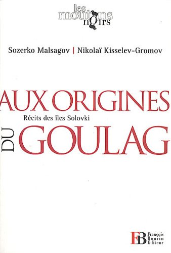 Aux origines du Goulag, Récits des îles Solovki : L'île de l'enfer suivi de Les camps de la mort en URSS par Sozerko Malsagov, Nikolaï Kisselev-Gromov, Collectif