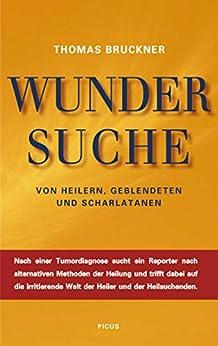 Wundersuche: Von Heilern, Geblendeten und Scharlatanen