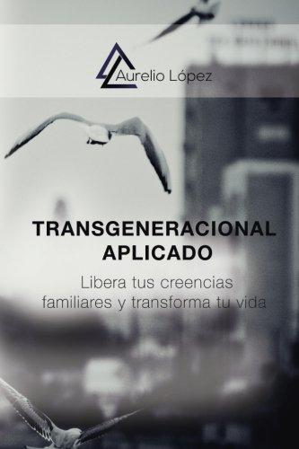 Transgeneracional Aplicado: Libera tus creencias familiares y transforma tu vida (Biblioteca Aurelio López) por Aurelio López Gómez