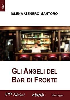Gli Angeli del Bar di Fronte di [Santoro, Elena Genero]