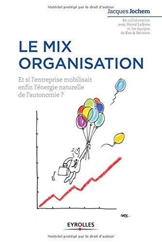 Le mix organisation: Et si l'entreprise mobilisait enfin l'énergie naturelle de l'autonomie ?