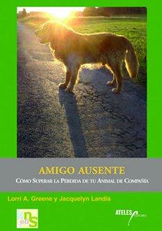 Amigo ausente: Como superar la pérdida de tu animal de compañía
