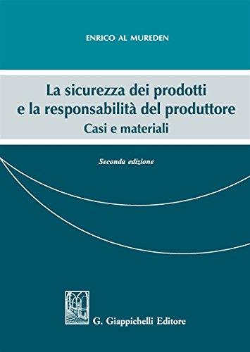 La sicurezza dei prodotti e la responsabilità del produttore. Casi e materiali di Enrico Al Mureden