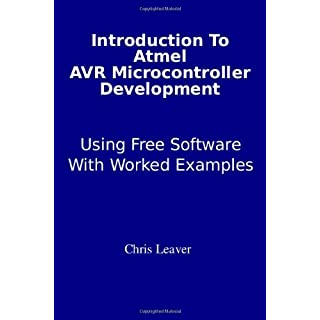 Introduction to Atmel AVR Microcontroller Development: Using Free Software with Worked Examples