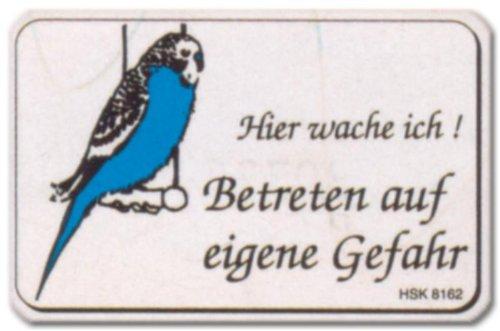 Hinweisschild - Hier wache ich Betreten auf eigene Gefahr - Wellensittich Melopsittacus undulatus - Sittich Vogel Schild Warnschild Warnzeichen Arbeitssicherheit Türschild Tür Kunststoff Kunststoffschild Geschenk Geburtstag