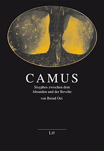 Camus: Sisyphos zwischen dem Absurden und der Revolte (Grenzgänger zwischen Philosophie und Literatur)