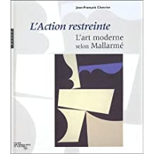 L'Action Restreinte: L'Art Moderne Selon Mallarme (French Edition) by Chevrier, Jean-Francois (2005) Hardcover