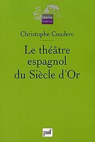 Le théâtre espagnol du Siècle d'Or : 1580-1680 par Christophe Couderc