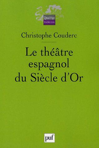 Le théâtre espagnol du Siècle d'Or : 1580-1680