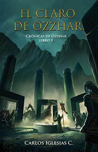 El Claro de Ozzhar: Fantasía épica donde elfos, dragones, humanos, shantales y enanos deben unirse para enfrentar una amenaza obscura. (Crónicas de Ozzhar nº 1)