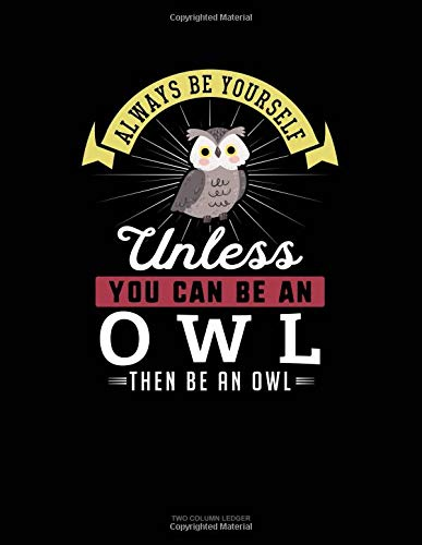 Always Be Yourself Unless You Can Be An Owl Then Be An Owl: Two Column Ledger por Blue Cloud Novelty
