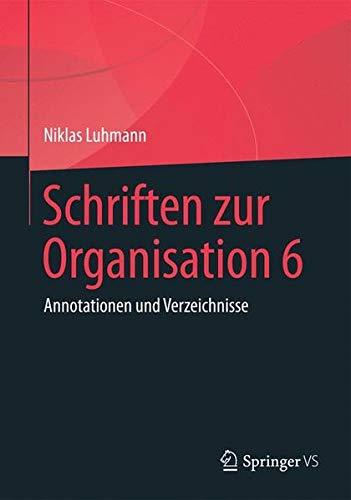 Schriften zur Organisation 6: Annotationen und Verzeichnisse
