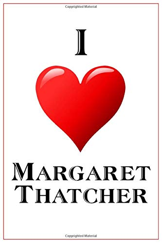 I Love Margaret Thatcher: Notebook - 6x9 Lined Journal - 110 Pages - Soft Cover - Great For Birthday Gift (Perfect Personalised Gifts, Band 340)