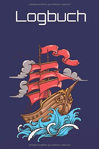 Logbuch: Logbuch für Segler Schiffstagebuch Yacht Tagebuch zum Segeln + Motorbootfahren - Geschenk Buch Notizbuch für Segelboot Segel-Reise Segel-Urlaub Yachtlogbuch
