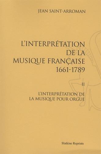 L'interprétation de la musique française (1661-1789). II : L'interprétation de la musique pour orgue. (1988).