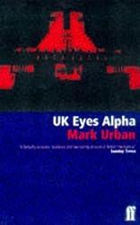 UK Eyes Alpha: Inside Story of British Intelligence by Mark Urban (1997-08-18)