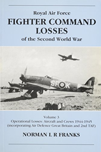 Book Collection By Norman L. R. Franks Royal Air Force Fighter Command Losses of the Second World War: Volume 3. Operational Losses: Aircra [Paperback] DJVU