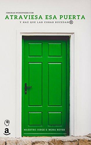 Atraviesa esa puerta y haz que las cosas sucedan: Curso de productividad y liderazgo personal por Jorge Edgar Mora Reyes