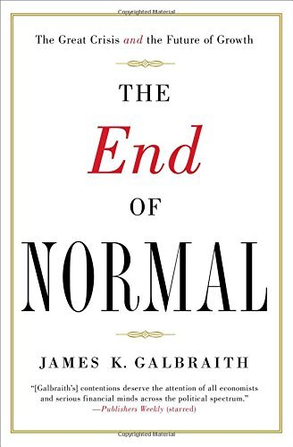 The End of Normal: The Great Crisis and the Future of Growth by James K. Galbraith(2015-09-29)