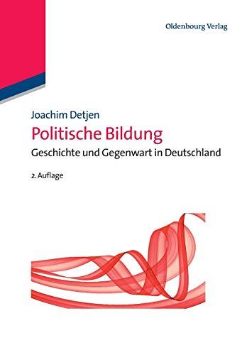 Politische Bildung: Geschichte und Gegenwart in Deutschland: Geschichte und Gegenwart in Deutschland (Lehr- und Handbücher der Politikwissenschaft)