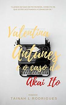 Valentina Antunes e o caso do Akai Ito (Portuguese Edition) di [Rodrigues, Tainah]