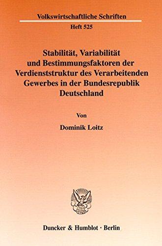 Stabilität, Variabilität und Bestimmungsfaktoren der Verdienststruktur des Verarbeitenden Gewerbes in der Bundesrepublik Deutschland.