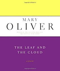 The Leaf And The Cloud: A Poem by Mary Oliver (2001-10-17)