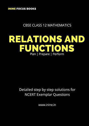 CBSE Class 12 Mathematics - Relations and Functions: Fully Solved,detailed Exemplar Solutions (ININE FOCUS BOOKS, Band 1)