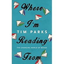 [(Where I'm Reading from: The Changing World of Books)] [Author: Tim Parks] published on (December, 2014)