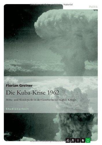 Die Kuba-Krise 1962: Höhe- und Wendepunkt in der Geschichte des Kalten Krieges von Florian Greiner (5. Juli 2013) Taschenbuch