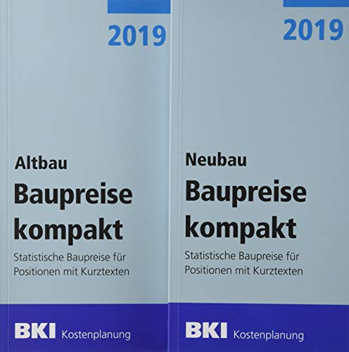 BKI Baupreise kompakt 2019 - Neubau + Altbau: Statistische Baupreise für Positionen mit Kurztexten