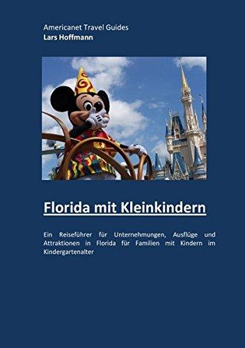 Florida mit Kleinkindern: Ein Reiseführer für Unternehmungen, Ausflüge und Attraktionen in Florida für Familien mit Kindern im Kindergartenalter