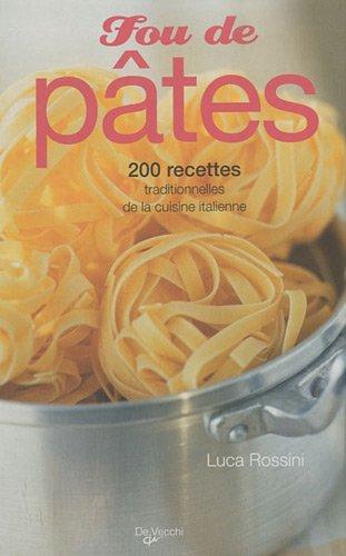 Fou de pâtes : 200 recettes traditionnelles de la cuisine italienne